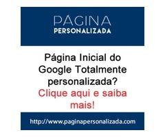 Página Inicial do Google Personalizada! Personalize a Página Inicial de seu navegador de Internet.